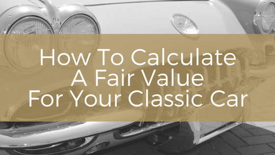 How To Calculate A Fair Value For Your Classic Car Chicmoto